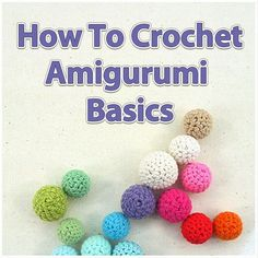 """How to crochet amigurumi (adorable stuffed animals): tips and tricks, plus a link to how to crochet the """"magic circle,"""" which is how to crochet in a round without a center hole."""