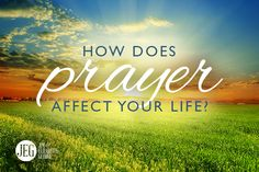 Let us know in the comments below how prayer affects your life.