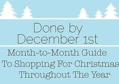 Be Done Before December 1st: Month-To-Month Shopping Guide to Christmas shopping throughout the year with printable monthly checklist