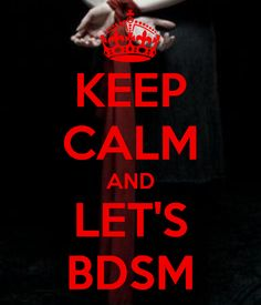 KEEP CALM AND LET'S BDSM