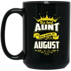 Aunt Mug The Best Aunt Was Born In August Coffee Mug Tea Mug Aunt Mug The Best Aunt Was Born In August Coffee Mug Tea Mug Perfect Quality for Amazing Prices! Th