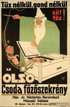 Tűz nélkül, gond nélkül, süt, főz! az Olso Csoda főzőszekrény, 1914 Poster Ads, Advertising Poster, Typography Poster, Vintage Advertisements, Vintage Ads, Vintage Posters, 1950s Design, Illustrations And Posters, Folk Art