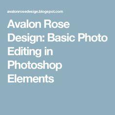 Avalon Rose Design: Basic Photo Editing in Photoshop Elements