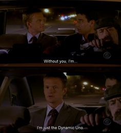 "S1E3 Sweet Taste of Liberty | ""Without you I'm... I'm just the dinamic uno."" -Barney Stinson"