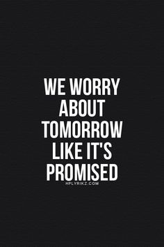 Tomorrows not promised to anyone!