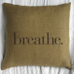 Really need this for my house.... Just remember to breathe   breathe. Burlap Pillow  by Pilloshop