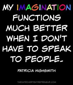 My imagination functions much better when I don't have to speak to people. <--- #introvert truth!! :-)