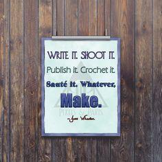 Quote Print | Motivational Photo | Wall Art | Inspirational Art | Write it. Shoot it. Publish it. Crochet it. Saute it. Whatever, Make. | by PixelsandParts on Etsy