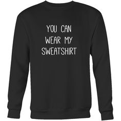 You can wear my sweatshirt Sweatshirt