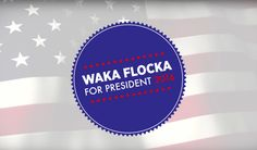 Waka Flocka Flame declared his candidacy for President of the United States