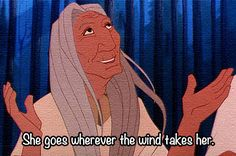 Pocahontas she goes wherever the wind takes her
