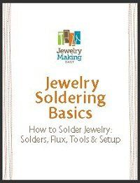 Jewelry Soldering Basics: Using Solders, Flux, Tools & Creating a Safe Soldering Space - Jewelry Making Daily