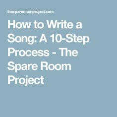 How to Write a Song: A 10-Step Process - The Spare Room Project