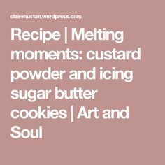 Recipe | Melting moments: custard powder and icing sugar butter cookies | Art and Soul