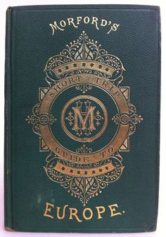 Morford's Short-Trip Guide to Europe by Henry Morford, Philadelphia: Porter & Coates 1876 Typography Love, Vintage Typography, Typography Letters, Typography Inspiration, Lettering, Book Cover Art, Book Cover Design, Book Design, Book Art