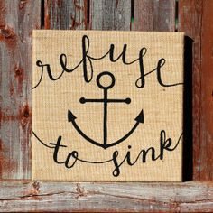 Refuse to Sink Anchor Art -- This is one of the first things I've seen on Pinterest that I really NEED.