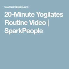 20-Minute Yogilates Routine Video | SparkPeople