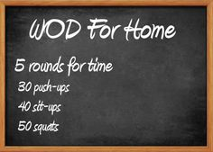 WOD for home Simply do the number of exercises listed as fast as you can and repeat for 5 rounds.