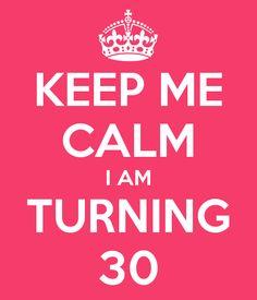 keep-me-calm-i-am-turning-30-6.png 600 × 700 pixels