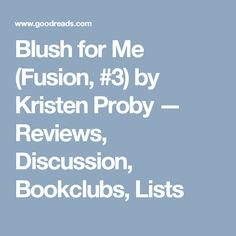 Blush for Me (Fusion, #3) by Kristen Proby — Reviews, Discussion, Bookclubs, Lists