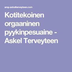 Kotitekoinen orgaaninen pyykinpesuaine - Askel Terveyteen