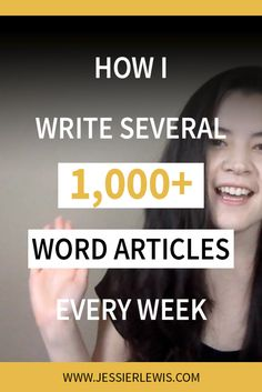 How I Write Several 1,000+ Word Articles Every Week | Jessie Lewis
