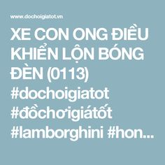 XE CON ONG ĐIỀU KHIỂN LỘN BÓNG ĐÈN (0113)  #dochoigiatot #đồchơigiátốt #lamborghini #honda #bugatti #toyota #dieukhientuxa #điềukhiểntừxa #xehoidieukhien #xehơiđiềukhiển #racing #carracer #conong #xeconong   http://www.dochoigiatot.vn/do-choi-dieu-khien-tu-xa/xe-dieu-khien-tu-xa/con-ong-do-choi-0113