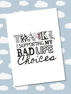 Thanks for Supporting my Bad Life Choices card by BadgerandSquidge