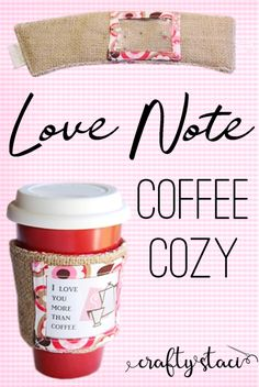 Love Note Coffee Cozy from craftystaci.com #coffeecozy #coffeecupsleeve #coffeecupcozy