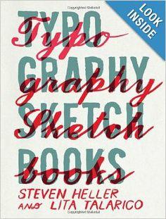 Typography Sketchbooks: Steven Heller, Talarico Lita:  ///////////////////////////////////////////////////////////////////////////////////// WANT!!!
