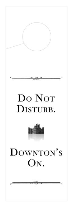 "Free Downton Abbey printable doorhanger...""Do Not Disturb. Downton's On."