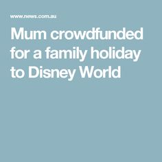 Mum crowdfunded for a family holiday to Disney World