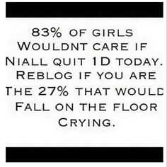 I would be devastated. I cant imagine 1D without him... or without any of them for that matter <3 :'( Love you Nialler!