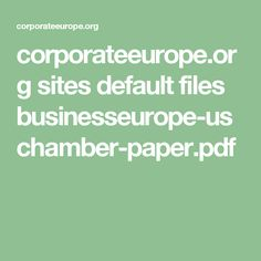 corporateeurope.org sites default files businesseurope-uschamber-paper.pdf