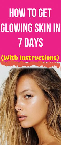 How To Get Glowing Skin In 7 Days – With Instructions, Health Clear Skin Health Remedies Health Tips Health For women Health Natural Health Tips Natural Toner, Natural Face, Natural Health, Natural Cures, Beauty Tips For Face, Beauty Hacks, Face Tips, Skin Tag, Best Moisturizer