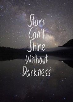 Stars can't shine without darkness #quote