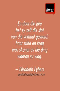 """Verhaal"" deur Elisabeth Eybers - rough translation: 'And through the years she herself became the conclusion of the tale: her silence and power was more beautiful than the thing upon which she waits. Well Said Quotes, Wise Quotes, Inspirational Quotes, Most Famous Quotes, Afrikaanse Quotes, Making Words, Literature Quotes, Courage Quotes, Quotes And Notes"