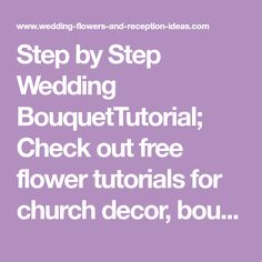 Step by Step Wedding BouquetTutorial; Check out free flower tutorials for church decor, bouquets, corsages, boutonnieres and much more. Buy professional florist supplies.