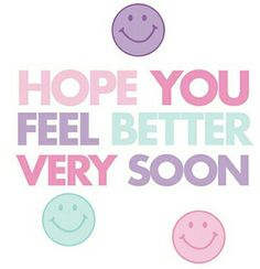Hope You Feel Better Very Soon!