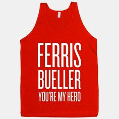 Ferris Bueller, You're My Hero #movie NEED THIS!