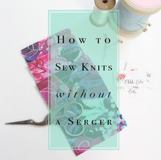 How to sew knit fabric without using a serger. – Ohhh Lulu
