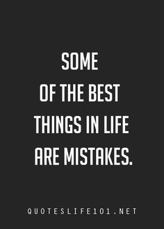 ...because there really are no mistakes.