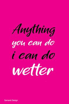 Anything you can do - i can do wetter....love quotes gallery