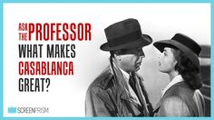 Ask the Professor: What's So Great About Casablanca?