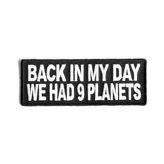 0005387_back-in-my-day-we-had-9-planets-funny-iron-on-patch_300.jpeg (300×300)