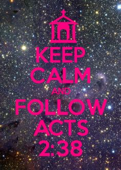 KEEP CALM AND FOLLOW ACTS 2:38