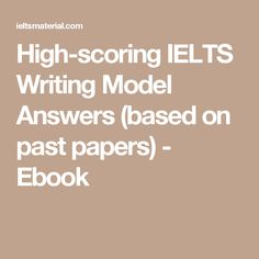 High-scoring IELTS Writing Model Answers (based on past papers) - Ebook