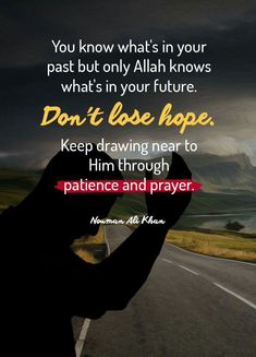 You know what's in your past but only Allah knows what's in your future. Don't lose hope. Keep drawing near to Him through patience and prayer. | Nouman Ali Khan