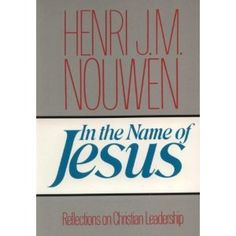 In the Name of Jesus (Reflections on Christian Leadership) by Henri Nouwen (I read this short accessible book every January to reset my compass, remember what's most important and start again. Highly recommended for every believer.)
