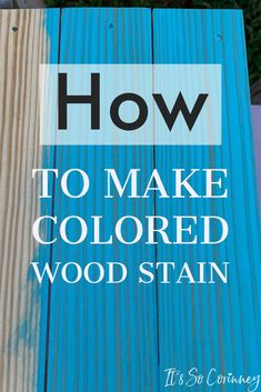 DIY colored wood stain for furniture. Have you ever wanted a colored stain but couldn't find one at the store? This tutorial shows you how to make your own! Blue Wood Stain, Color Washed Wood, Diy Wood Stain, Wood Stain Colors, Paint Stain, Furniture Painting Techniques, Paint Furniture, Wood Staining Techniques, Diy Painting